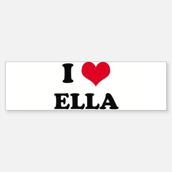 I HEART ELLA Bumper Bumper Bumper Sticker