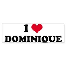 I HEART DOMINIQUE Bumper Bumper Sticker