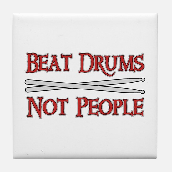 Beat Drums Not People Tile Coaster