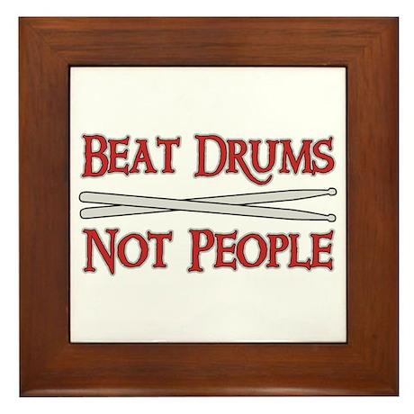 Beat Drums Not People Framed Tile