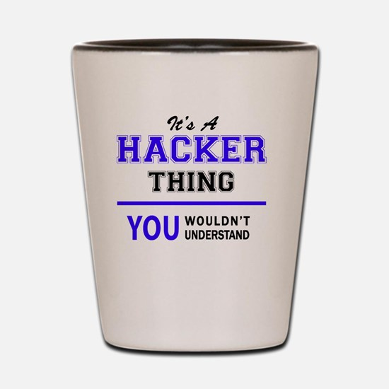 It's HACKER thing, you wouldn't underst Shot Glass