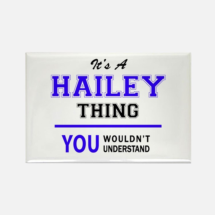 It's HAILEY thing, you wouldn't understand Magnets