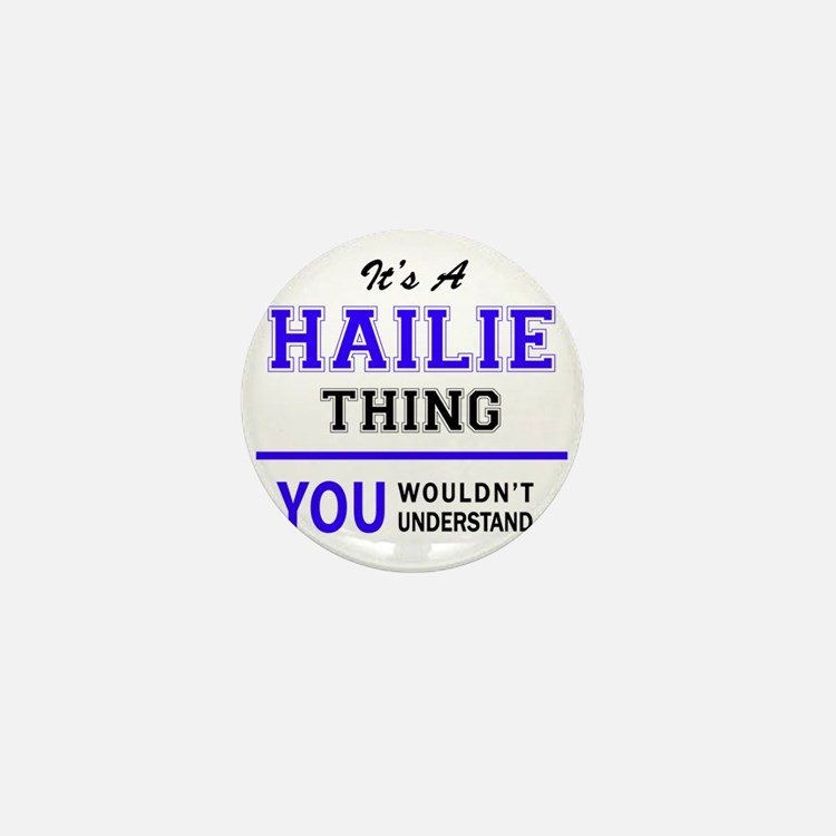 It's HAILIE thing, you wouldn't unders Mini Button