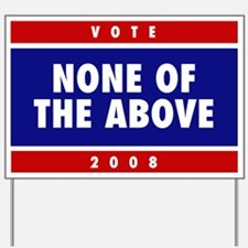 VOTE NONE OF THE ABOVE Yard Sign 2008