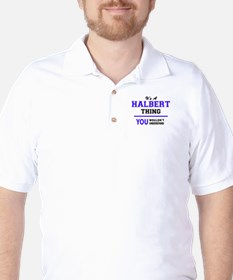 It's HALBERT thing, you wouldn't unders T-Shirt