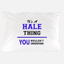 It's HALE thing, you wouldn't understa Pillow Case