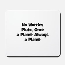 No Worries Pluto, Once a Plan Mousepad