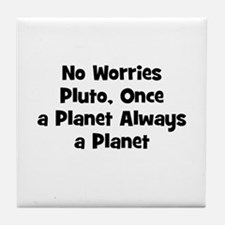 No Worries Pluto, Once a Plan Tile Coaster