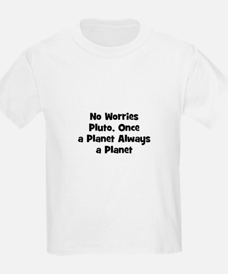 No Worries Pluto, Once a Plan T-Shirt