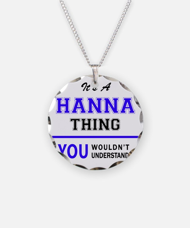 It's HANNA thing, you wouldn Necklace
