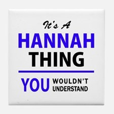 It's HANNAH thing, you wouldn't under Tile Coaster