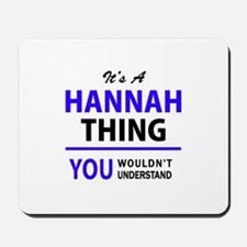 It's HANNAH thing, you wouldn't understa Mousepad