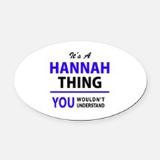 It's HANNAH thing, you wouldn't un Oval Car Magnet