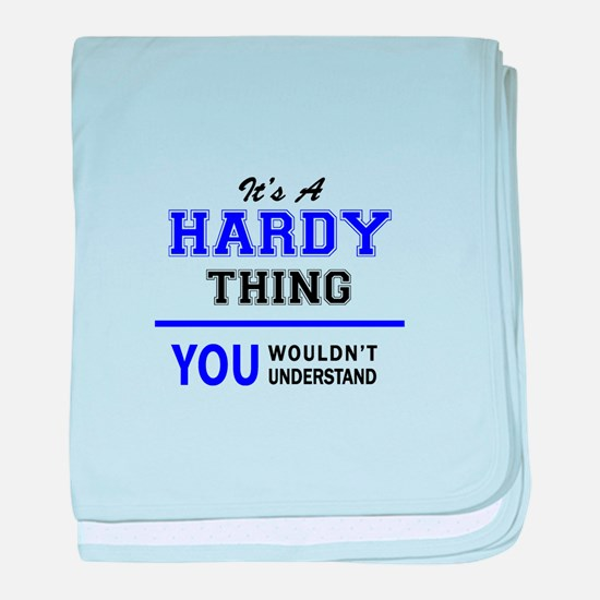 It's HARDY thing, you wouldn't unders baby blanket