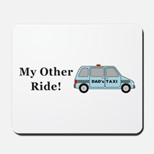 Dads Taxi My Other Ride Mousepad
