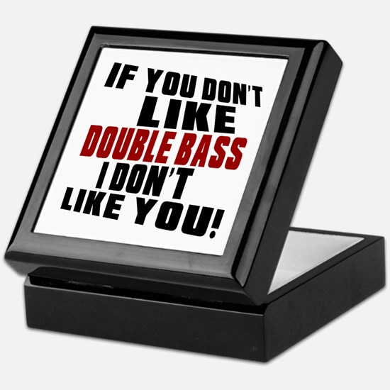 If You Don't Like Double bass Keepsake Box