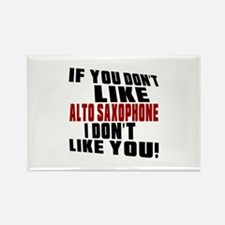 If You Don't Like Alto Saxophone Rectangle Magnet