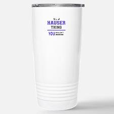 It's HAUSER thing, you Travel Mug