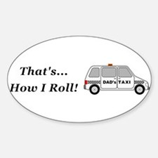 Dads Taxi How I Roll Sticker (Oval)