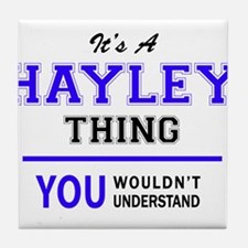 It's HAYLEY thing, you wouldn't under Tile Coaster