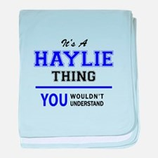 It's HAYLIE thing, you wouldn't under baby blanket