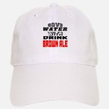 Save Water With Drink Brown Ale Designs Baseball Baseball Cap