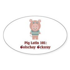 Pig Latin 101 Oval Decal