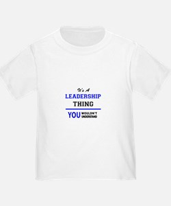 It's a LEADERSHIP thing, you wouldn't unde T-Shirt
