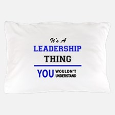 It's a LEADERSHIP thing, you wouldn't Pillow Case
