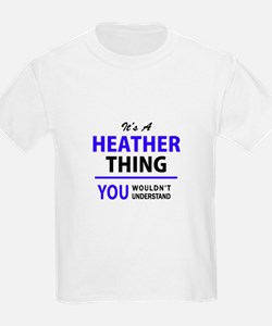 It's HEATHER thing, you wouldn't understan T-Shirt