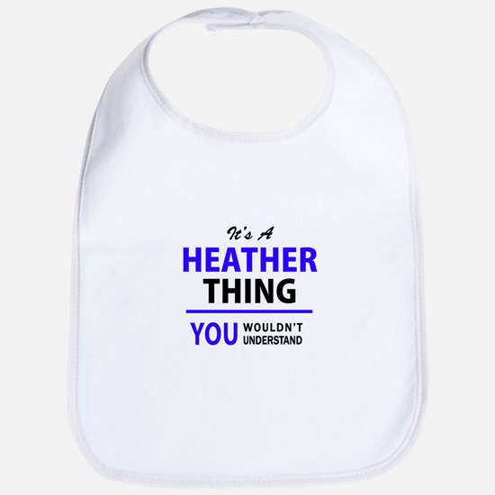 It's HEATHER thing, you wouldn't understand Bib