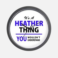 It's HEATHER thing, you wouldn't unders Wall Clock