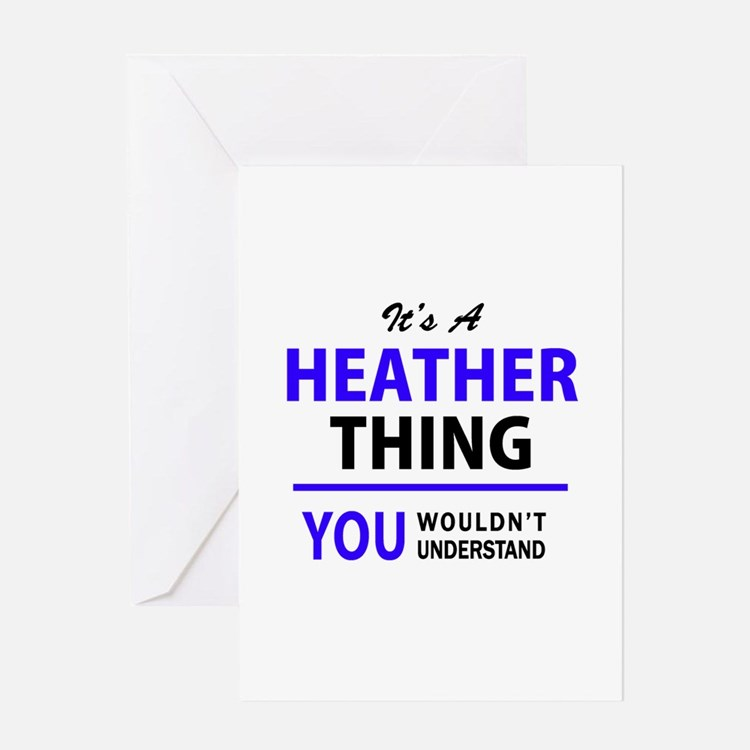 It's HEATHER thing, you wouldn't un Greeting Cards