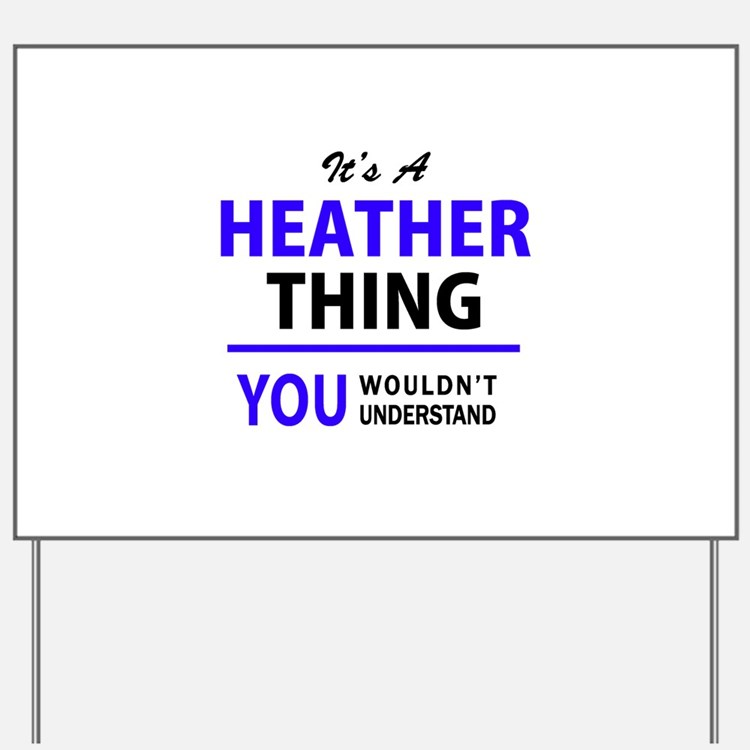 It's HEATHER thing, you wouldn't underst Yard Sign
