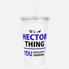 It's HECTOR thing, you Acrylic Double-wall Tumbler