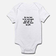 Its too late to be outraged,  Infant Bodysuit