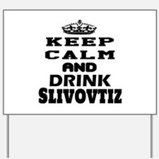 Keep Calm And Drink Slivovtiz Yard Sign