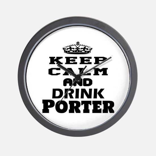 Keep Calm And Drink Porter Wall Clock