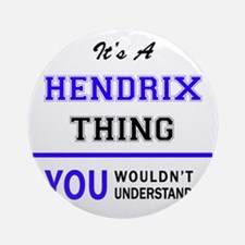 It's HENDRIX thing, you wouldn't un Round Ornament