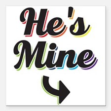 """He's Mine - Gay Pride Square Car Magnet 3"""" x 3"""""""