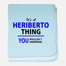 It's HERIBERTO thing, you wouldn't un baby blanket