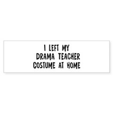 Left my Drama Teacher Bumper Bumper Sticker