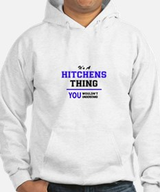 It's HITCHENS thing, you wouldn' Hoodie