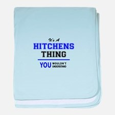 It's HITCHENS thing, you wouldn't und baby blanket