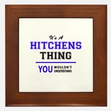 It's HITCHENS thing, you wouldn't unde Framed Tile
