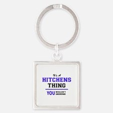 It's HITCHENS thing, you wouldn't unders Keychains