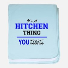 It's HITCHEN thing, you wouldn't unde baby blanket