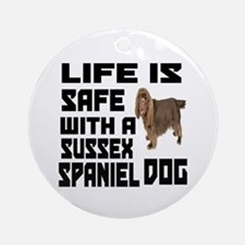 Life Is Safe With A Sussex Spaniel Round Ornament