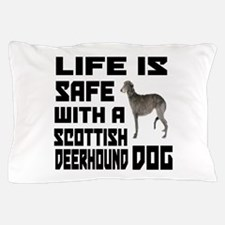 Life Is Safe With A Scottish Deerhound Pillow Case