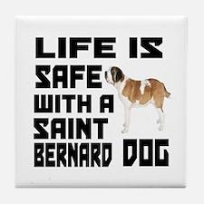 Life Is Safe With A Saint Bernard Dog Tile Coaster